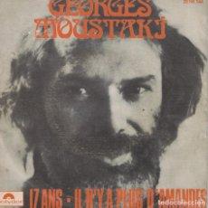 Disques de vinyle: GEORGES MOUSTAKI - 17 ANS / IL N'Y A PLUS D'AMANDES (SINGLE ESPAÑOL, POLYDOR 1972). Lote 136557842