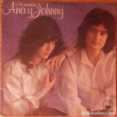 Discos de vinilo: ANA Y JOHNNY – Y TE AMARE - SINGLE SPAIN 1976. Lote 137134254