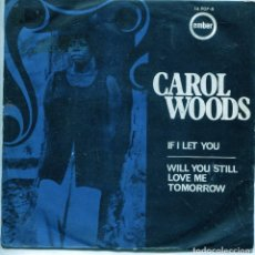 Discos de vinilo: CAROL WOODS / IF I LET YOU / WILL YOU STILL LOVE ME TOMORROW (SINGLE 1970). Lote 137179850