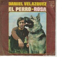 Disques de vinyle: DANIEL VELAZQUEZ - EL PERRO / ROSA (SINGLE ESPAÑOL, PHILIPS 1971). Lote 137268922