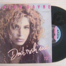 Discos de vinilo: TAYLOR DAYNE - DON'T RUSH ME - MAXI-SINGLE 45 - ESPAÑOL 1988 - ARISTA. Lote 137335262