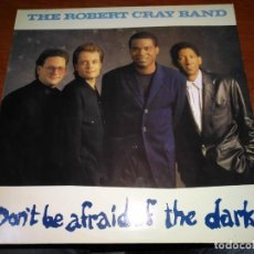 Discos de vinilo: DON'T BE AFRAID OF THE DARK. THE ROBERT CRAY BAND. Lote 137554126