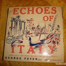 Discos de vinilo: ECHOES OF ITALY. GEORGE FEYER. VOX, 1953. EDC. INGLESA. 10 PULG. IMPECABLE ( #). Lote 137655078
