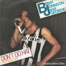 Discos de vinilo: BRIAN JOHNSON AND GEORDIE - AC DC - DON'T DO THAT - SINGLE DE VINILO EDICION ESPAÑOLA. Lote 137810134