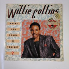 Discos de vinilo: WILLIE COLLINS. - WHERE YOU GONNA BE TONIGHT? MAXI SINGLE. TDKDA53. Lote 137813538