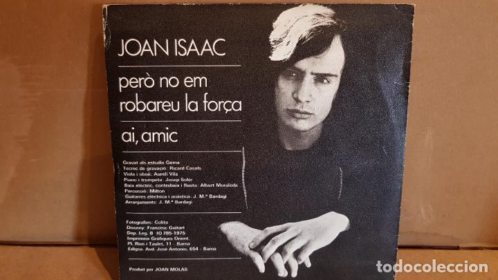 Discos de vinilo: JOAN ISAAC / PERÒ NO EM ROBAREU LA FORÇA / SINGLE - EDIGSA - 1975 / MBC. ***/*** - Foto 2 - 138756174