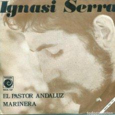 Discos de vinilo: IGNASI SERRA / EL PASTOR ANDALUZ / MARINERA (SINGLE 1970). Lote 139018654