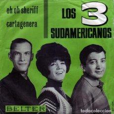 Discos de vinilo: LOS 3 SUDAMERICANOS - OH OH SHERIFF / CARTAGENERA - SINGLE BELTER SPAIN 1965. Lote 139307782