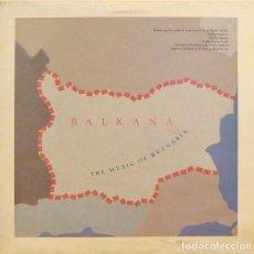 Discos de vinilo: BALKANA: THE MUSIC OF BULGARIA (FRANCE, 1987). Lote 139362182
