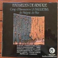 Discos de vinilo: GRUP D'HAVANERES LA BARRETINA DE MALGRAT DE MAR - HAVANERES DE SEMPRE . LP . 1980 BELTER. Lote 139830446