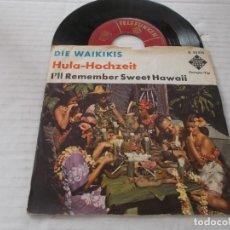 Dischi in vinile: DIE WAIKIKIS. HULA-HOCHZEIT. I´LL REMEMBER SWEET HAWAII. Lote 140071602