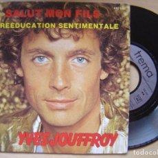 Discos de vinilo: YVES JOUFFROY - SALUT MON FILS + LA REEDUCATION - SINGLE FRANCES 1980 - TREMA. Lote 140166910
