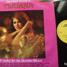 Discos de vinilo: THE SWEET SOUNDS OF TIJUANA - THE BORDER BRASS - MADE IN UK 1970 - EX +. Lote 140417382
