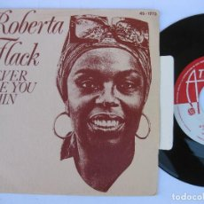 Discos de vinilo: ROBERTO FLACK - 45 SPAIN PS - IF EVER I SEE YOU AGAIN / I' D LIKE TO BE BABY TO YOU * ATLANTIC. Lote 140434894