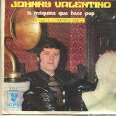Discos de vinilo: JOHNNY VALENTINO / LA MAQUINA QUE HACE POP / AMOR CORRESÑPONDIDO (SINGLE 1970). Lote 140472282