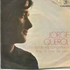 Disques de vinyle: JORGE QUEROL / ¿A DONDE VAS COMPAÑERO? (X FESTIVAL DE BENIDORM) +`1 (SINGLE 1969). Lote 140686882