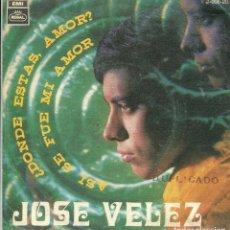 Discos de vinilo: JOSE VELEZ / ?DONDE ESTAS, AMOR? / ASI SE FUE MI AMOR (SINGLE 1969). Lote 140767022