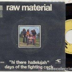 Discos de vinilo: RAW MATERIAL / HI THERE HALLELUJAH / SINGLE 45 RPM // EDITADO POR ZEL RECORDS ESPAÑA 1970 . Lote 140914338
