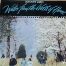 Discos de vinilo: JOHNNY CASH WATER FROM THE WELLS OF HOME LP 1988 EUROPE. Lote 140925194