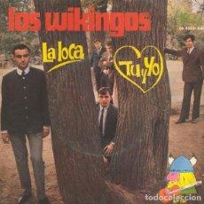 Discos de vinilo: LOS WIKINGOS : LA LOCA , TU Y YO , SG EKIPO 1967. Lote 141022518