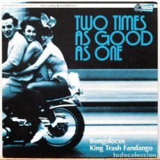 Discos de vinilo: BONGOLOCOS + KING TRASH FANDANGO / TWO TIMES AS GOOD AS ONE. Lote 141181094