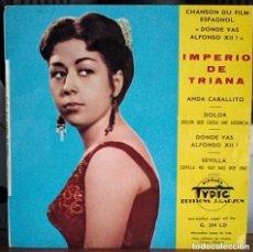 Discos de vinilo: IMPERIO DE TRIANA - CHANSON DU FILM ESPAGNOL ¿DONDE VAS ALFONSO XII? / IMPRESO EN FRANCIA. Lote 141491270