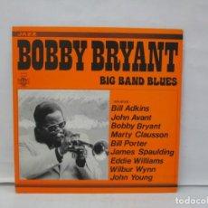 Discos de vinilo: BOBBY BRYANT . BIG BAND BLUES. LP VINILO. DIAL DISCOS 1982. VER FOTOGRAFIAS ADJUNTAS. Lote 141580930