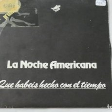 Discos de vinilo: DISCO VINILO . SINGLE . LA NOCHE AMERICANA . QUE HABEIS HECHO CON EL TIEMPO . . Lote 141649142