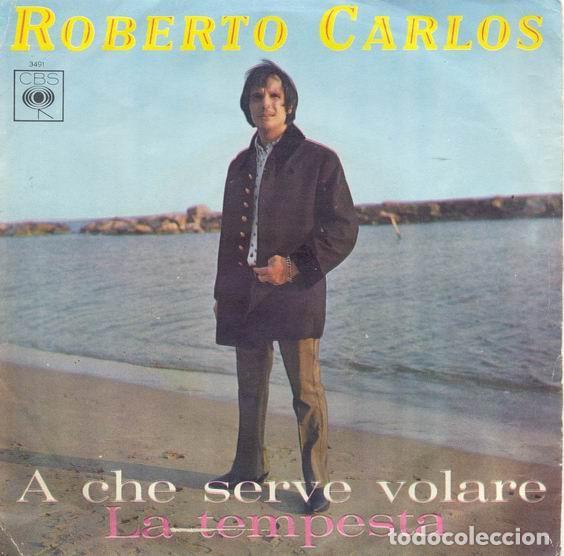 ROBERTO CARLOS; A CHE SERVE VOLARE / LA TEMPESTA CBS – 3491 ED ITALIANA 1968 (Música - Discos - Singles Vinilo - Grupos y Solistas de latinoamérica)