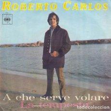 Discos de vinilo: ROBERTO CARLOS; A CHE SERVE VOLARE / LA TEMPESTA CBS – 3491 ED ITALIANA 1968. Lote 141928258