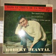 Discos de vinilo: ROBERT JEANTAL - DANS LE CREUX DE TA MAIN +3. EP. Lote 142139266
