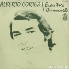 Discos de vinilo: ALBERTO CORTEZ – ERAN TRES / QUE MARAVILLA - SINGLE HISPAVOX SPAIN 1975. Lote 142264426