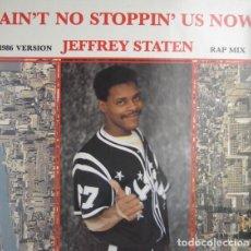 Discos de vinilo: JEFFREY STATEN ?– AIN'T NO STOPPIN' US NOW - MAXI-SINGLE DON DISCO ?SPAIN 1987- HIP HOP. Lote 142268798