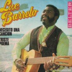 Discos de vinilo: LUC BARRETO - NECESITO UNA CANCION / TRISTE POEMA (SINGLE ESPAÑOL, BELTER 1970). Lote 142517790