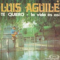 Discos de vinilo: LUIS AGUILE - TE QUIERO / LA VIDA ES ASI (SINGLE ESPAÑOL, SONOPLAY 1968). Lote 142522378