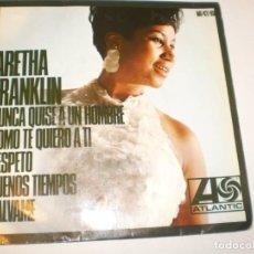 Discos de vinilo: SINGLE ARETHA FRANKLIN. NUNCA QUISE A UN HOMBRE. ATLANTIC 1967 SPAIN (PROBADO Y BIEN). Lote 142725510