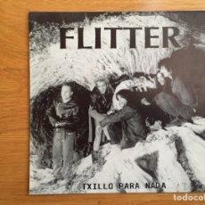 Discos de vinilo: FLITTER: TXILLO PARA NADA / ACEITE TÓXIKO. Lote 142950525