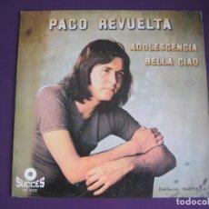 Discos de vinilo: PACO REVUELTA SG SUCCES 1972 ADOLESCENCIA/ BELLA CIAO - FOLK POP 70'S. Lote 143582746