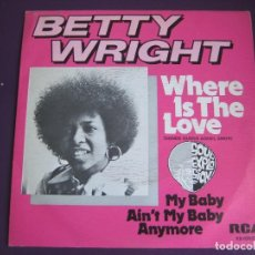 Discos de vinilo: BETTY WRIGHT SG RCA 1975 WHERE IS THE LOVE/ MY BAY AIN'T MY BABY ANYMORE - FUNK SOUL . Lote 143692522