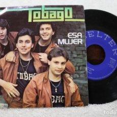 Discos de vinilo: TOBAGO ESA MUJER OYE CHIQUILLA SINGLE. Lote 143870026