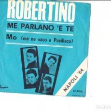Discos de vinilo: ROBERTINO MO( ME NE VACO A PUSILLECO) MA PARLANO E TE' . Lote 144010738