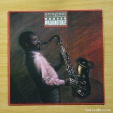 Discos de vinilo: GROVER WASHINGTON JR - ANTHOLOGY OF - LP. Lote 144605748