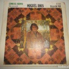 Discos de vinilo: MIGUEL RIOS, COMO EL VIENTO, ELLA SE FUE 1970 HISPAVOX. Lote 145016730