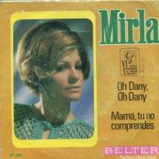 Discos de vinilo: MIRLA / OH DANY. OH DANY (VI FESTIVAL DE MALLORCA) / MAMA, TU NO COMPRENDES (SINGLE 1969). Lote 145028490