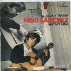 Discos de vinilo: NINO SANCHEZ / EL AGUA Y TERESA (VI FESTIVAL DEL MIÑO) / QUITATE NIÑA (SINGLE 1970). Lote 145048406