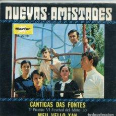 Discos de vinilo: NUEVAS AMISTADES / CANTIGAS DAS FONTES (VI FESTIVAL DEL MIÑO) / MEU VELLO XAN (SINGLE 1970). Lote 145050874