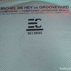 Disques de vinyle: VINILO TECHNO 45 RPM MAXI MICHEL DE HEY VS GROOVEYARD COMPOUND COMPOUND ( SHINEDOE REMIX ). Lote 145312722