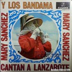 Discos de vinilo: MARY SANCHEZ Y LOS BANDAMA – CANTAN A LANZAROTE - SINGLE SPAIN 1968. Lote 145791714