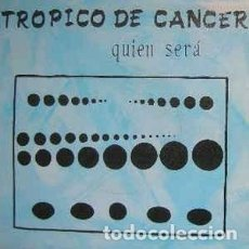 Discos de vinilo: TRÓPICO DE CÁNCER - QUIÉN SERÁ (VIRGIN, A-107 128 7'', SINGLE, 1985). Lote 145860038