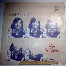 Discos de vinilo: CHRIS MONTEZ - ¡ AY NO DIGAS !. Lote 145860142